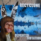 Recyclone - Demented Mutation - cover